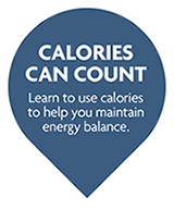 Calories Can Count - Learn to use calories to help you maintain balance